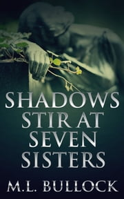 Shadows Stir at Seven Sisters ebook by M.L. Bullock