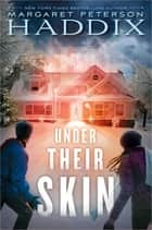 Under Their Skin ebook by Margaret Peterson Haddix