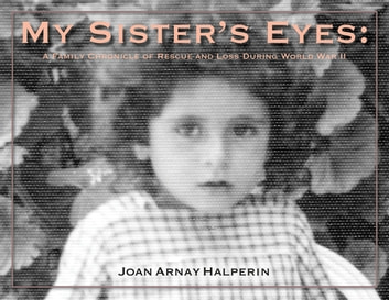 My Sister's Eyes - A Family Chronicle of Rescue and Loss During World War II ebook by Joan Arnay Halperin,Michael Berenbaum