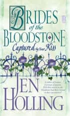 Captured by Your Kiss - Brides of the Bloodstone ebook by Jen Holling
