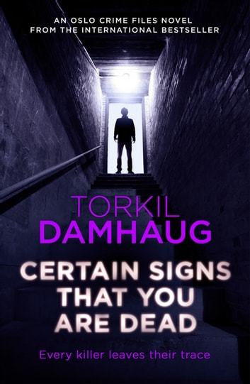 Certain Signs That You Are Dead (Oslo Crime Files 4) - A compelling and cunning thriller that will keep you hooked ebook by Torkil Damhaug