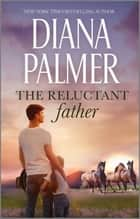The Reluctant Father ebook by Diana Palmer