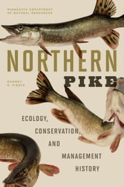 Northern Pike - Ecology, Conservation, and Management History ebook by Rodney B. Pierce