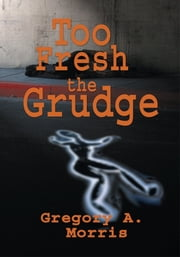 Too Fresh the Grudge ebook by Gregory A. Morris