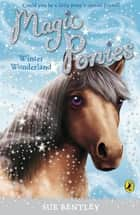 Magic Ponies: Winter Wonderland - Winter Wonderland ebook by Sue Bentley