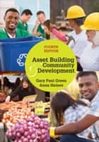 Asset Building & Community Development ebook by Gary Paul Green, Anna L. Haines