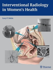 Interventional Radiology in Women's Health ebook by Gary P. Siskin
