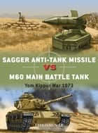 Sagger Anti-Tank Missile vs M60 Main Battle Tank - Yom Kippur War 1973 ebook by Chris McNab, Johnny Shumate, Alan Gilliland