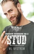 Stud - Dragon Runners Motorcycle Romance, #2 ebook by ML Nystrom