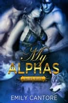 My Alphas: Part Five (Ménage BBW Paranormal Werewolf Romance) ebook by Emily Cantore