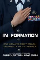 In Formation - One Woman's Rise Through the Ranks of the U.S. Air Force eBook by Lt. Col. Cheryl Dietrich