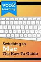 Switching to Mac: The How-To Guide ebook by Vook