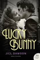 Lucky Bunny - A Novel ebook by Jill Dawson