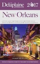 New Orleans - The Delaplaine 2017 Long Weekend Guide - Long Weekend Guides ebook by Andrew Delaplaine