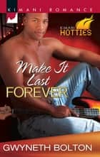 Make It Last Forever (Mills & Boon Kimani) (Kimani Hotties, Book 8) ebook by Gwyneth Bolton