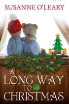 A Long Way to Christmas - The Tipperary Series, #4 ebook by Susanne O'Leary