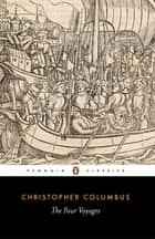 The Four Voyages of Christopher Columbus ebook by Christopher Columbus,J. Cohen