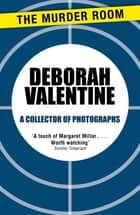A Collector of Photographs ebook by Deborah Valentine