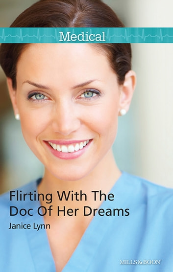 Flirting With The Doc Of Her Dreams ebook by Janice Lynn