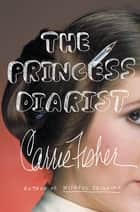 The Princess Diarist eBook par Carrie Fisher