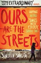 Ours are the Streets eBook by Sunjeev Sahota