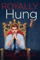 Royally Hung ebook by Anne Marsh