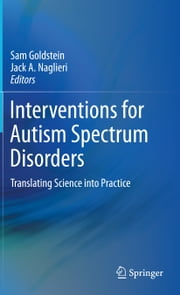Interventions for Autism Spectrum Disorders - Translating Science into Practice ebook by Jack A. Naglieri, Sam Goldstein