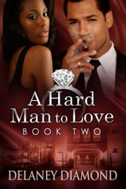 A Hard Man to Love ebook by Delaney Diamond