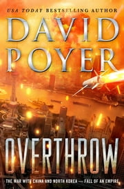 Overthrow - The War with China and North Korea--Fall of an Empire ebook by David Poyer