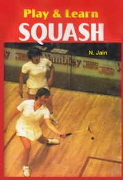 Play & learn Squash ebook by N. Jain