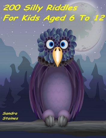 200 Silly Riddles for Kids Aged 6 to 12 ebook by Sandra Staines