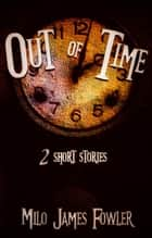 Out of Time ebook by Milo James Fowler