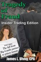 Tragedy of Fraud: Insider Trading Edition ebook by James Ulvog