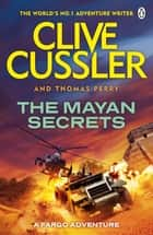 The Mayan Secrets - Fargo Adventures #5 ebook by Clive Cussler, Thomas Perry