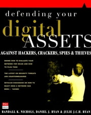 Defending Your Digital Assets Against Hackers, Crackers, Spies, and Thieves ebook by Nichols, Randall
