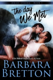 The Day We Met - Jersey Strong, #1 ebook by Barbara Bretton