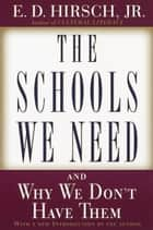 The Schools We Need - And Why We Don't Have Them ebook by E.D. Hirsch, Jr.