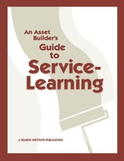 An Asset Builder's Guide to Service-Learning ebook by Roehlkepartain, Eugene C.