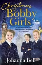 Christmas with the Bobby Girls - Book Three in a gritty, uplifting WW1 series about the first ever female police officers ebook by Johanna Bell