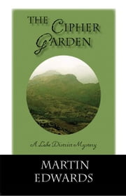 The Cipher Garden - A Lake District Mystery ebook by Martin Edwards