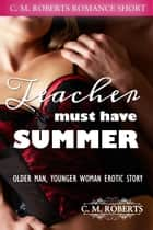 Teacher Must Have Summer ebook by C. M. Roberts