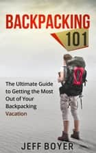 Backpacking 101 ebook by Jeff Boyer