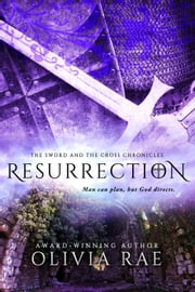 Resurrection - The Sword And The Cross Chronicles, #4 ebook by Olivia Rae