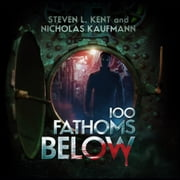 100 Fathoms Below audiobook by Steven L. Kent, Nicholas Kaufmann