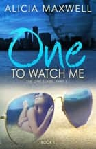 ONE To Watch Me ebook by Alicia Maxwell