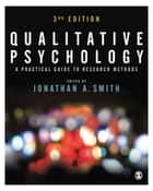 Qualitative Psychology - A Practical Guide to Research Methods ebook by Professor Jonathan A Smith