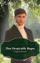 That Despicable Rogue ebook by Virginia Heath