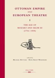 Ottoman Empire and European Theatre Vol. I - The Age of Mozart and Selim III (1756-1808) ebook by Michael Hüttler,Hans Ernst Weidinger