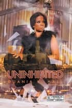 UNINHIBITED ebook by Duania K. Hall