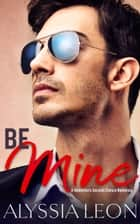 Be Mine - A Valentine's Second Chance Romance ebook by Alyssia Leon